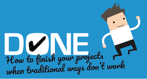 Done - How to finish your projects when traditional ways don't work