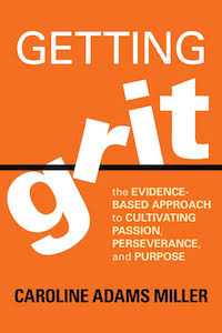 Caroline Adams Miller - Getting Grit - The Evidence based approach to cultivating passion, perseverance and purpose.