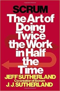 Jeff Sutherland - Scrum - Doing Twice the Work in Half the Time