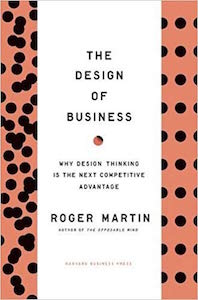 Roger Martin - The Design of Business - Why Design Thinking is the Next Competitive Advantage