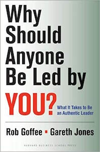 Rob Goffee and Gareth Jones - Why Should Anyone Be Led By You? What it takes to be an Authentic Leader