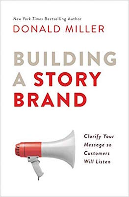 Donald Miller - Building a Story Brand: Clarify your message so customers will listen