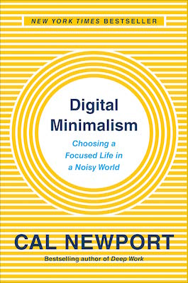 Cal Newport's book - Digital Minimalism