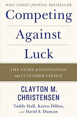 Clayton Christensen's book Competing Against Luck