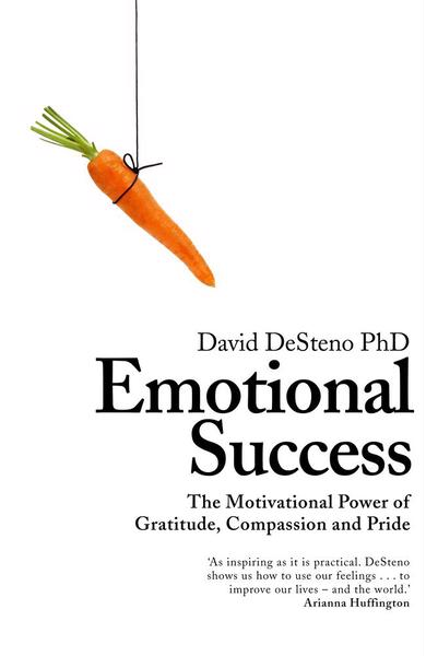 David DeSteno PhD Emotional Success