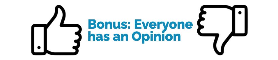 Bonus - Everyone has an opinion
