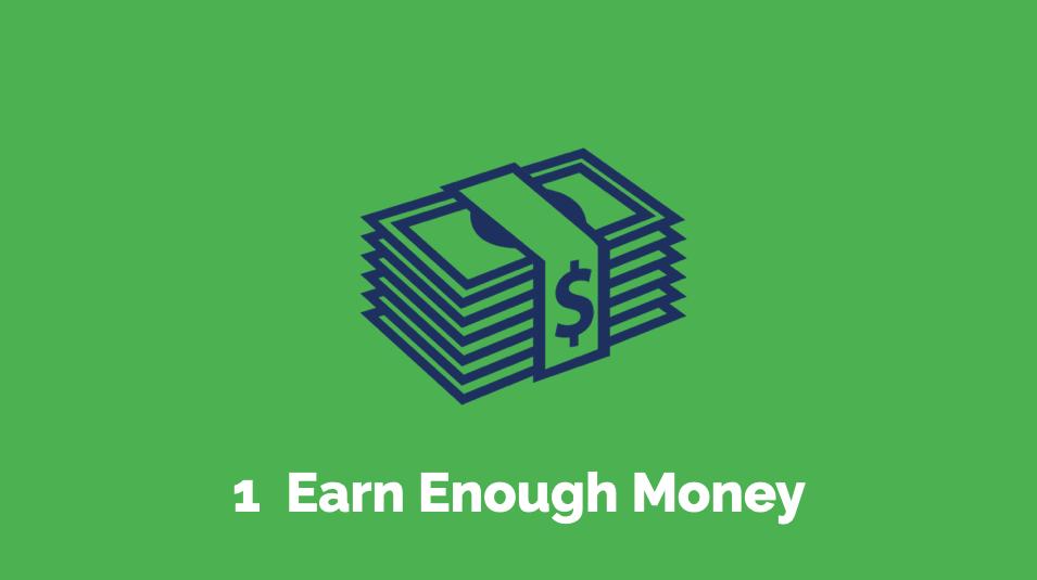 1 Earn Enough Money