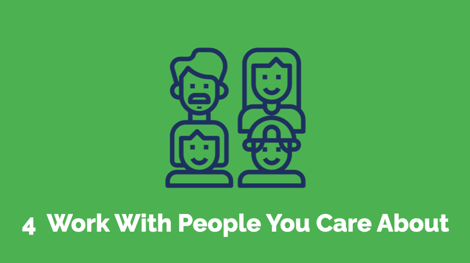 4 Work with people you care about