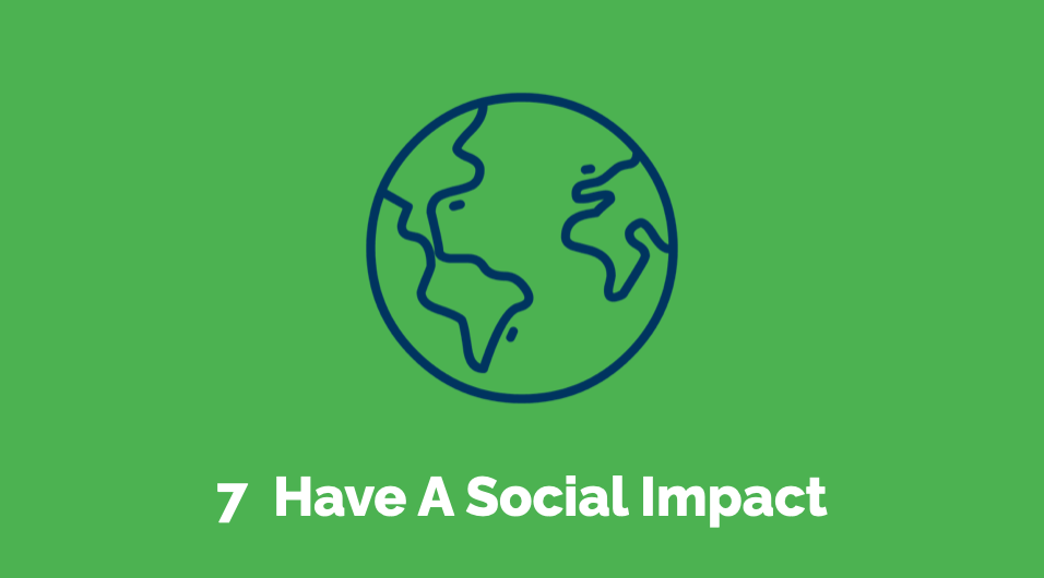 7 Have a social impact